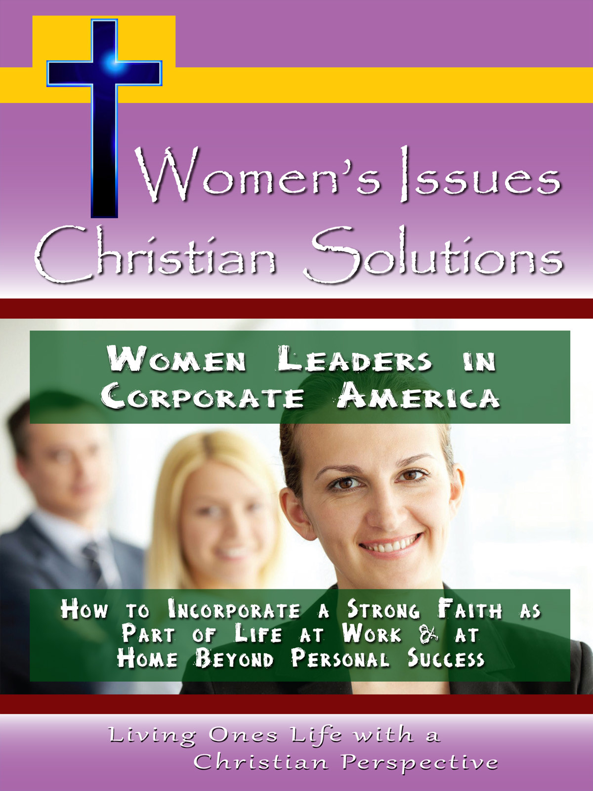 CH10035 - Women Leaders in Corporate America How to Incorporate a Strong faith as part of Life at Work & at Home