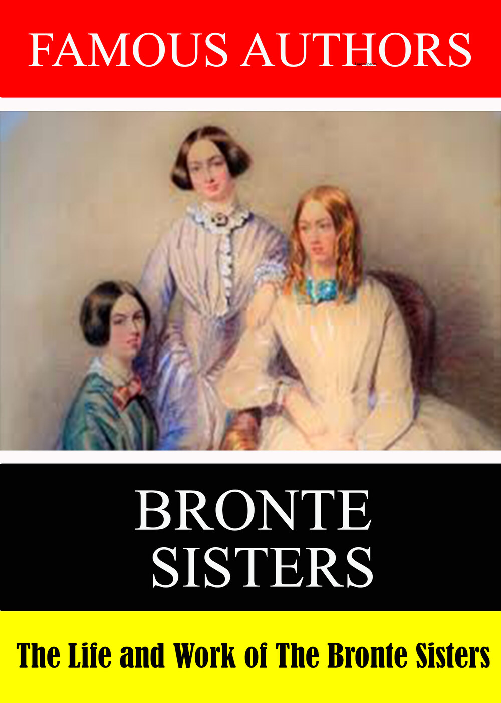 L7873 - Famous Authors: The Life and Work The Bronte Sisters