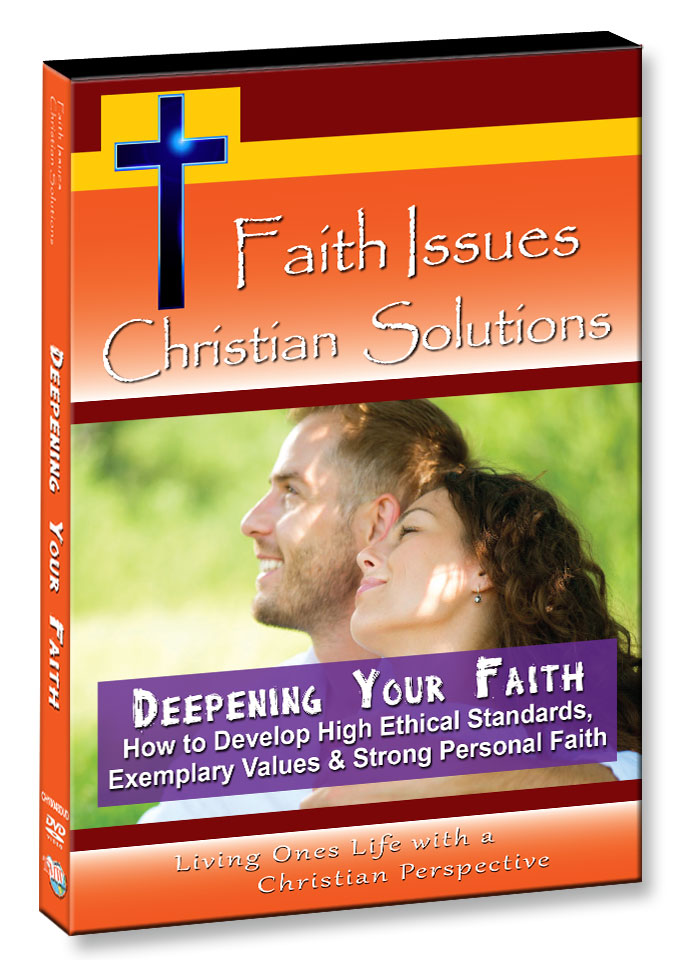 CH10048 - Deepening Your Faith How to Develop High Ethical Standards, Exemplary Values & Strong Personal Faith